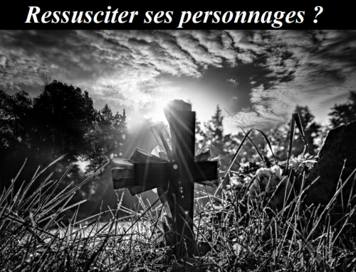Ressusciter ses personnages
